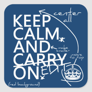 Keep Calm and Edit On (in any color) Square Sticker