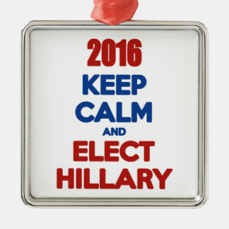 Keep Calm And Elect Hillary 2016 Metal Ornament
