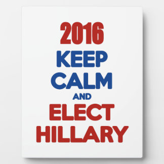 Keep Calm And Elect Hillary 2016 Plaque