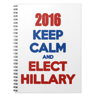 Keep Calm And Elect Hillary 2016 Spiral Notebook