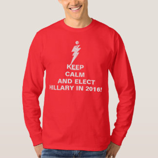 KEEP CALM AND ELECT HILLARY IN 2016 T-Shirt