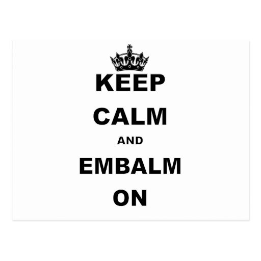 KEEP CALM AND EMBALM ON POST CARDS