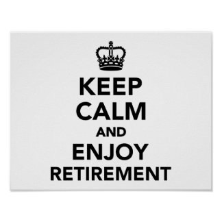 Keep calm and enjoy retirement poster