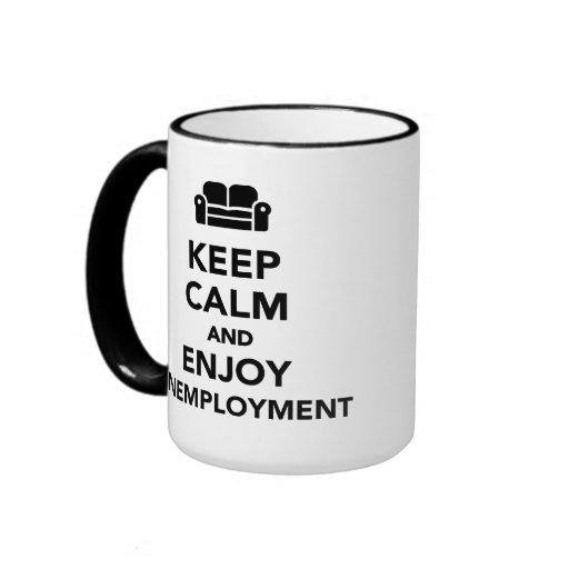 Keep calm and enjoy Unemployment Coffee Mugs