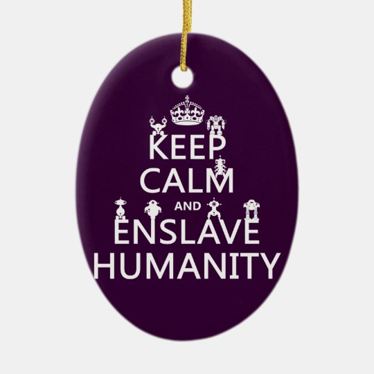 Keep Calm and Enslave Humanity (robots) Ceramic Ornament