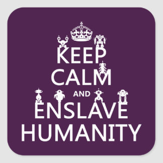 Keep Calm and Enslave Humanity (robots) Square Sticker