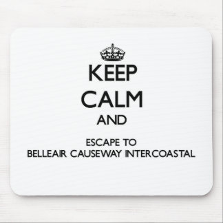 Keep calm and escape to Belleair Causeway-Intercoa Mouse Pad