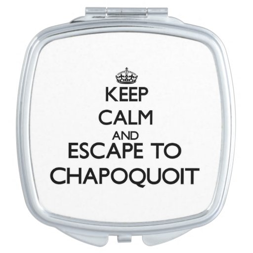 Keep calm and escape to Chapoquoit Massachusetts Mirrors For Makeup