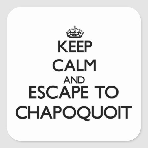 Keep calm and escape to Chapoquoit Massachusetts Square Stickers