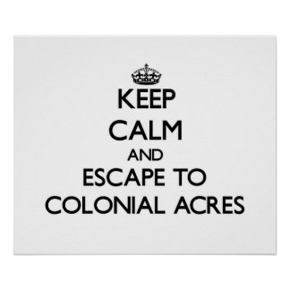 Keep calm and escape to Colonial Acres Massachuset Poster