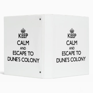 Keep calm and escape to Dune'S Colony Massachusett Binder