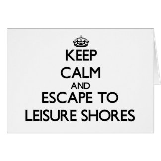 Keep calm and escape to Leisure Shores Massachuset Greeting Card