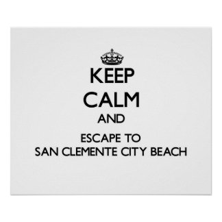Keep calm and escape to San Clemente City Beach Ca Posters