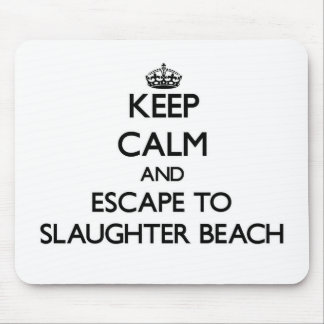 Keep calm and escape to Slaughter Beach Delaware Mouse Pads