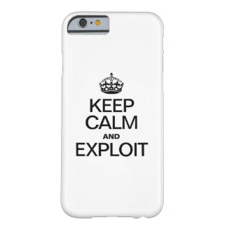 KEEP CALM AND EXPLOIT BARELY THERE iPhone 6 CASE