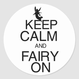 Keep Calm and Fairy On Classic Round Sticker