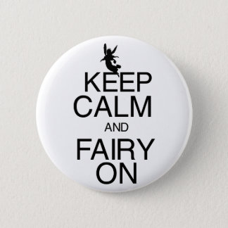 Keep Calm and Fairy On Pinback Button