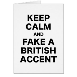 Keep Calm and Fake a British Accent Greeting Cards