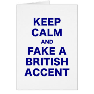 Keep Calm and Fake a British Accent Greeting Card