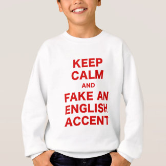 Keep Calm and Fake An English Accent Sweatshirt