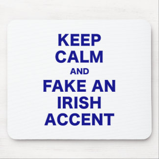 Keep Calm and Fake An Irish Accent Mouse Pad
