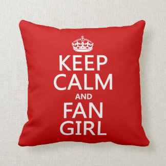 Keep Calm and Fan Girl (in all colors) Throw Pillow