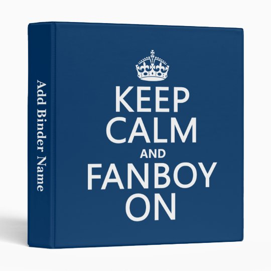 Keep Calm and Fanboy On (in any color) Binder