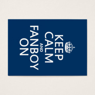 Keep Calm and Fanboy On (in any color) Business Card