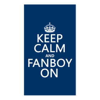 Keep Calm and Fanboy On (in any color) Double-Sided Standard Business Cards (Pack Of 100)