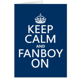 Keep Calm and Fanboy On (in any color) Card