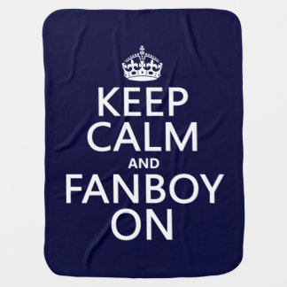 Keep Calm and Fanboy On (in any color) Receiving Blankets