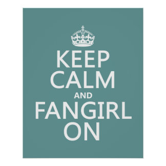 Keep Calm and Fangirl On (in all colors) Poster