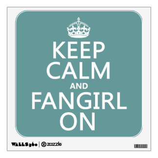 Keep Calm and Fangirl On (in all colors) Wall Decal