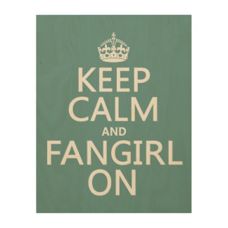 Keep Calm and Fangirl On (in all colors) Wood Wall Art