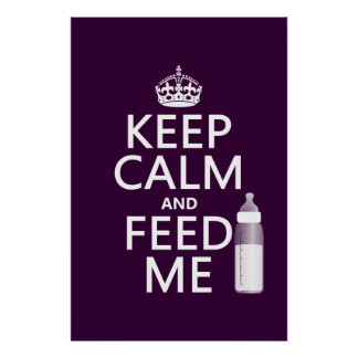 Keep Calm and Feed Me (baby) (in any color) Poster
