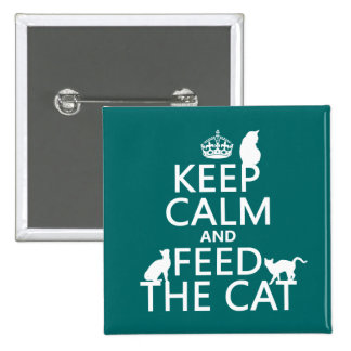 Keep Calm and Feed The Cat Pinback Button