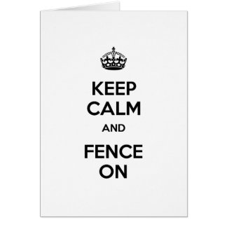 Keep Calm and Fence On Greeting Card