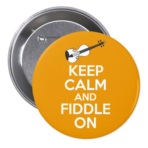 Keep Calm and Fiddle On violin on Orange Button