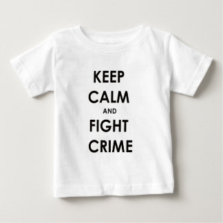 Keep calm and fight crime baby T-Shirt