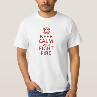 Keep Calm and Fight Fire T Shirt