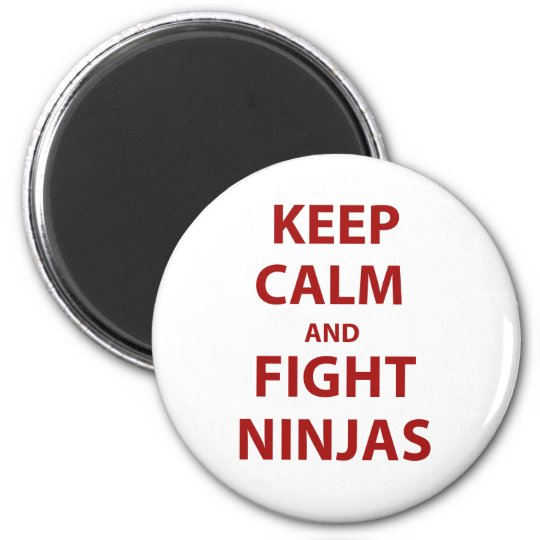 Keep Calm and Fight Ninjas Magnet