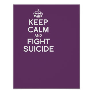 KEEP CALM AND FIGHT SUICIDE POSTERS