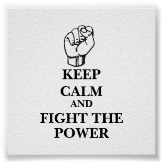 Keep Calm and Fight the Power Posters