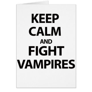 Keep Calm and Fight Vampires Card