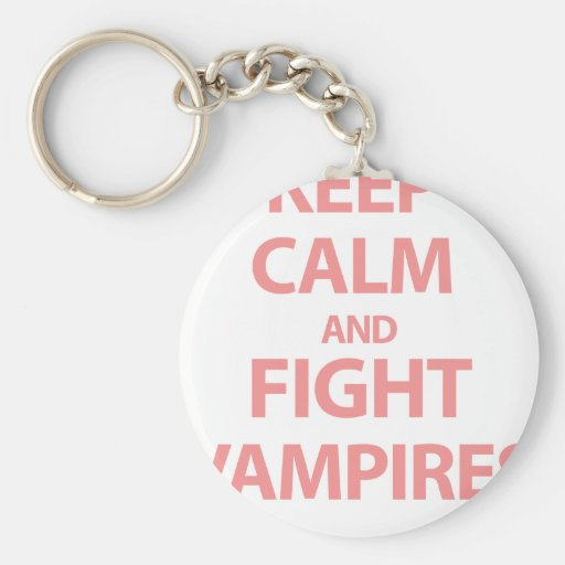 Keep Calm and Fight Vampires Key Chain