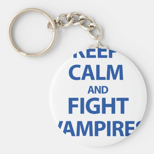 Keep Calm and Fight Vampires Key Chains