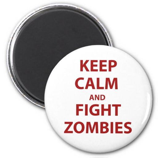 Keep Calm and Fight Zombies 2 Inch Round Magnet