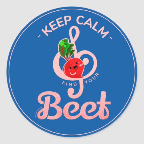 Keep Calm and Find Your Beet  Beet Pun Classic Round Sticker