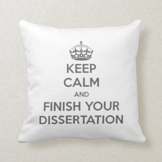 Keep Calm and Finish Your Dissertation Pillow
