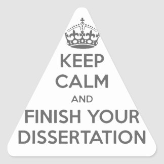 Keep Calm and Finish Your Dissertation Triangle Sticker